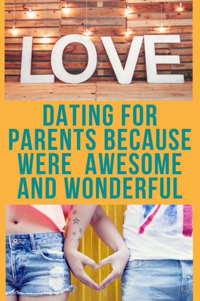 Dating for Parents Because Were Awesome and Wonderful