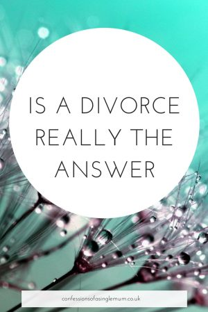 IS A DIVORCE REALLY THE ANSWER