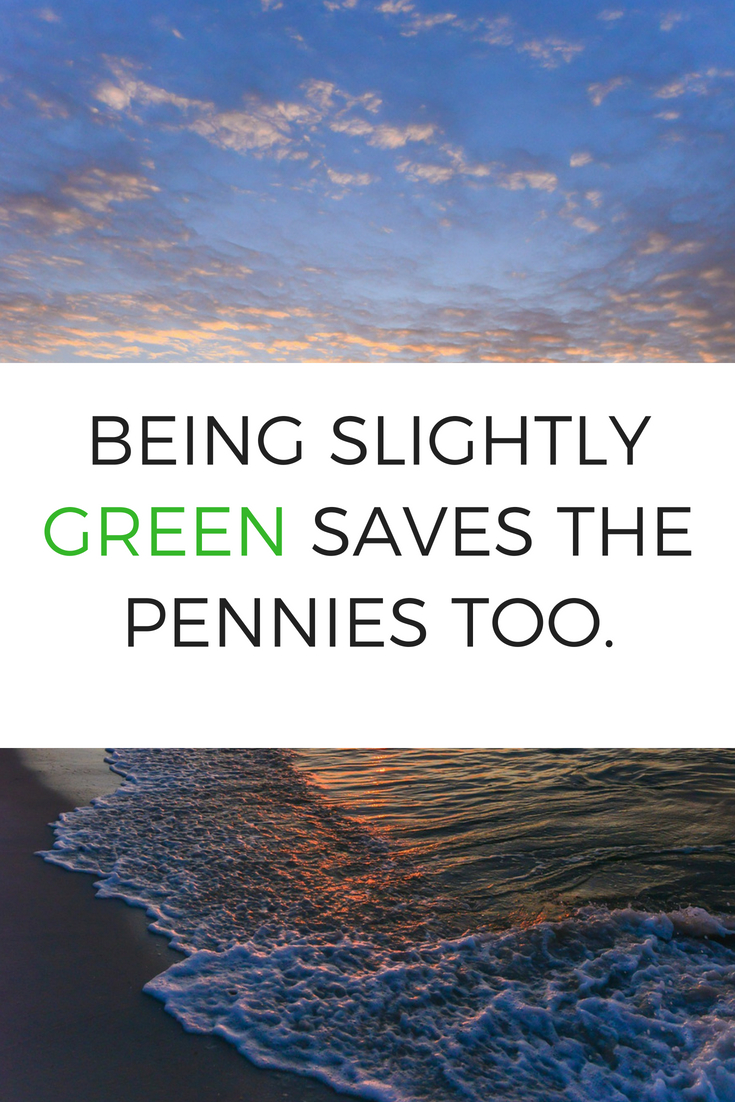 Being Slightly Green Saves the Pennies Too.