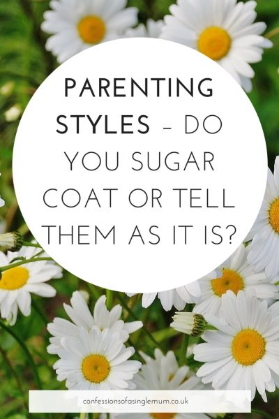 Parenting Styles – Do you Sugar Coat or Tell Them As It Is?