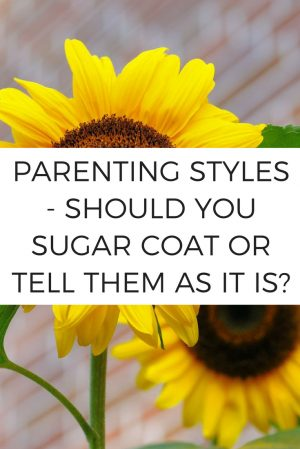 Parenting Styles Do you Sugar Coat or Tell Them As It Is
