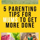 5 Parenting Tips for Mums to Get More Done