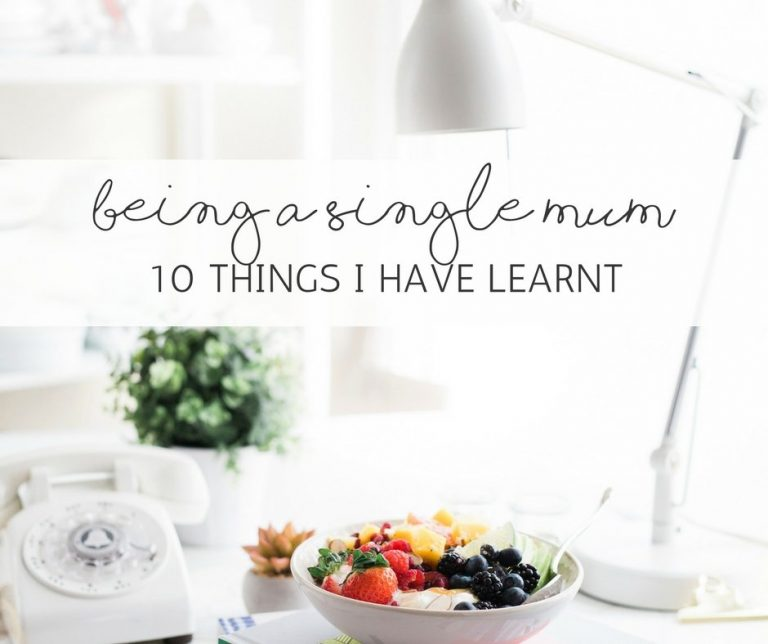 10 Things I have learnt being a Single Mum