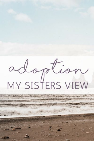 Adoption from my sisters view.