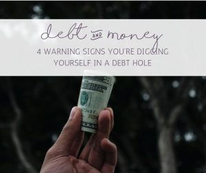 4 WARNING SIGNS YOURE DIGGING YOURSELF IN A DEBT HOLE