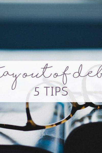 5 Tips to Help You Stay Out of Debt