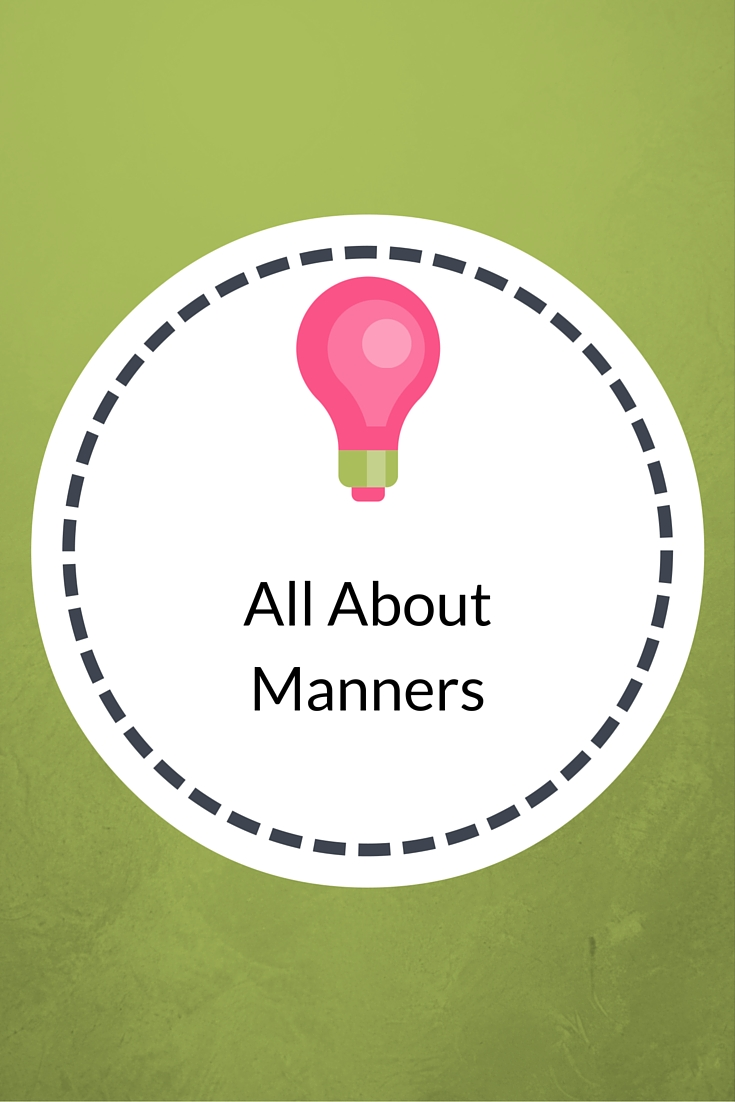 Its all about manners – My Mother Told Me