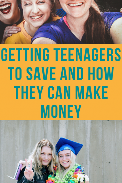 GETTING TEENAGERS TO SAVE Money AND HOW THEY CAN MAKE MONEY