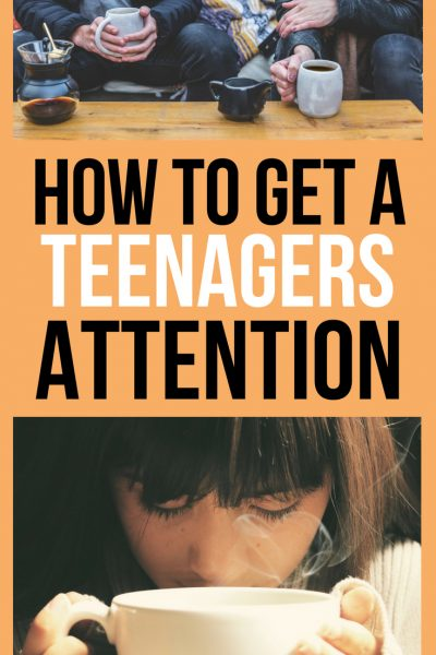 The Art of Getting a Teens Attention