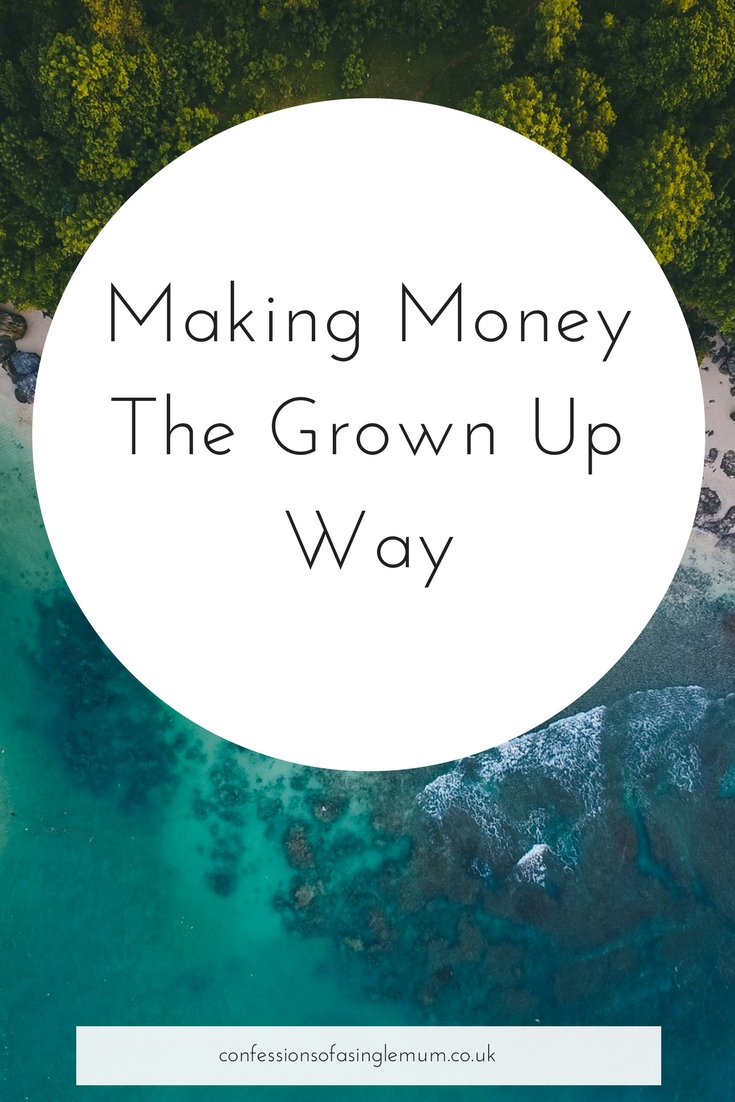 Making Money The Grown Up Way