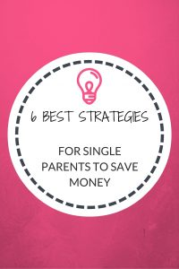 6 BEST STRATEGIES SINGLE PARENTS SAVE MONEY