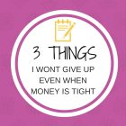 3 Things I Wont Give Up