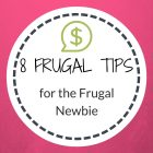 8 Tips for Frugal Newbies