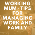 Working Mum Tips for Managing Work and Family 1