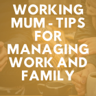 Working Mum – Tips for Managing Work and Family
