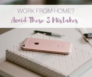 3 Mistakes I Made When I Started Working From Home 1