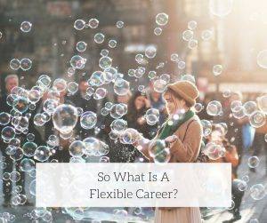 So What Is A Flexible Career 1