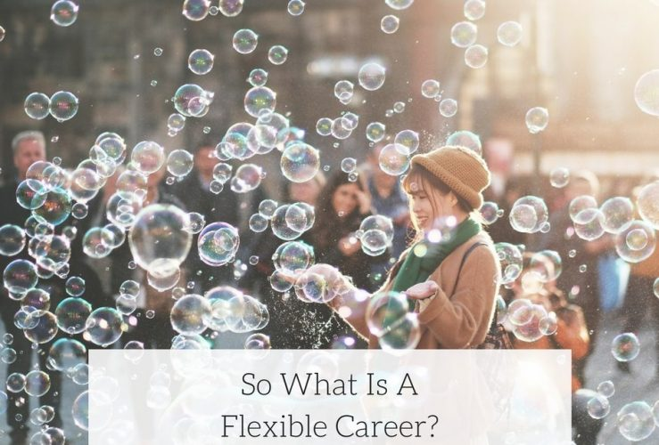 So What Is A Flexible Career?