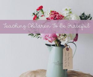 Teaching Children To Be Grateful 1
