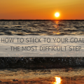 How To Stick To Your Goal The Most Difficult Step 1