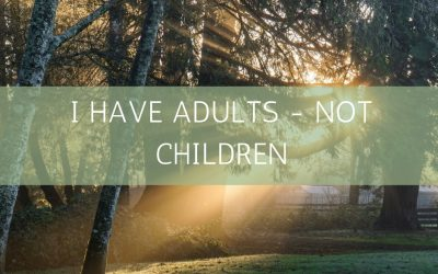 I Have Adults – Not Children