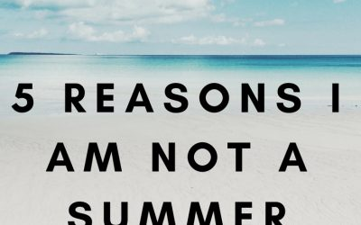 5 Reasons I Am Not A Summer Person