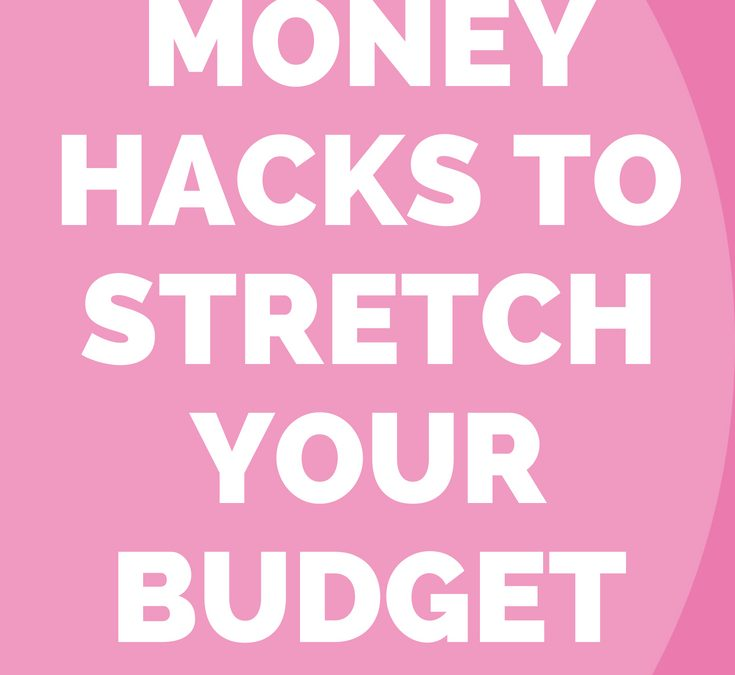 Money Hacks To Stretch Your Budget