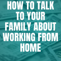 How to Talk to Your Family about Working from Home