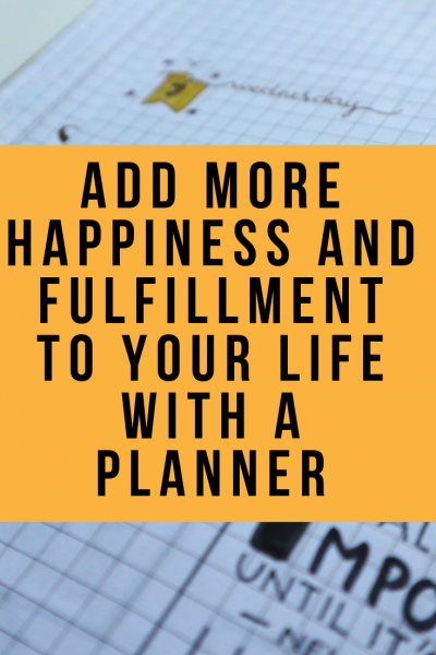 Add More Happiness and Fulfillment to Your Life with a Planner