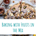 Baking with Fruits in the Mix